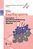 Die Kapillarsperre: Innovative Oberflächenabdichtung für Deponien und Altlasten...