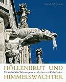 Höllenbrut und Himmelswächter: Mittelalterliche Wasserspeier an Kirchen und...