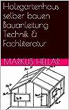 Holzgartenhaus selber bauen Bauanleitung Technik & Fachliteratur