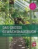 Das Gewächshausbuch für Einsteiger und Fortgeschrittene - Beheizung, Einrichtung,...